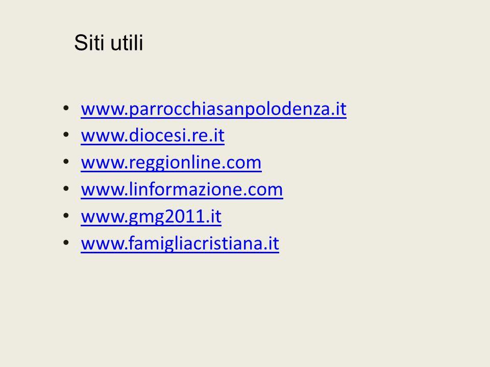 www.parrocchiasanpolodenza.it www.diocesi.re.it www.reggionline.com www.linformazione.com www.gmg2011.it www.famigliacristiana.it Siti utili