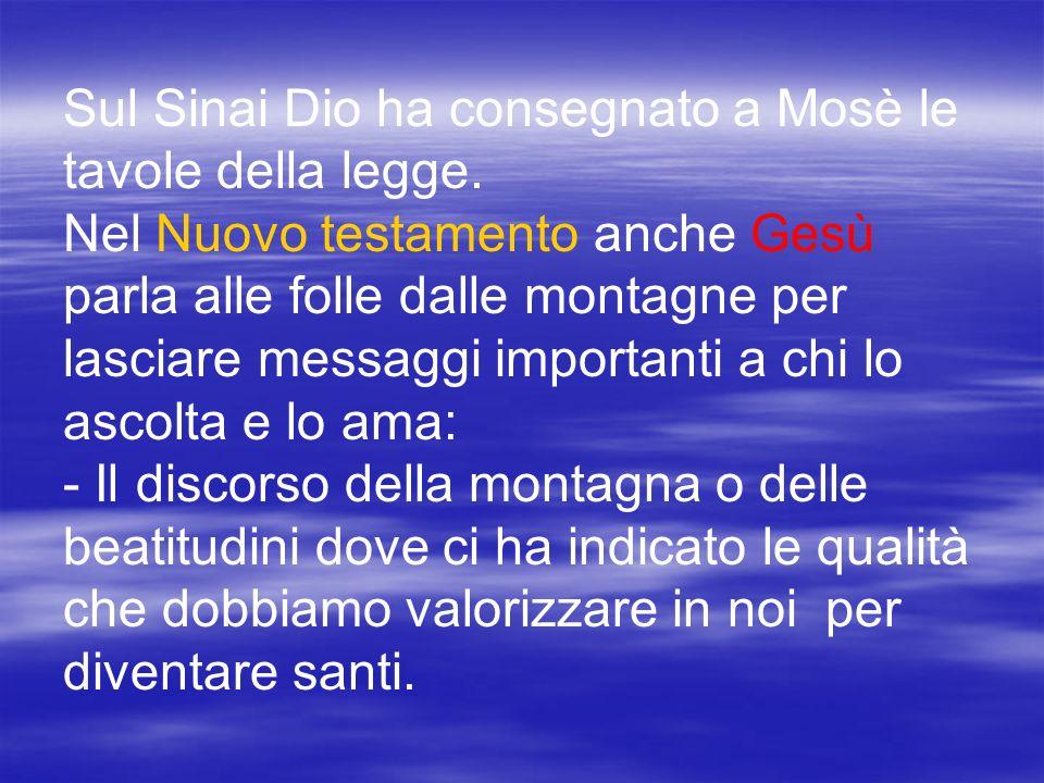 Sul Sinai Dio ha consegnato a Mosè le tavole della legge. Nel Nuovo testamento anche Gesù parla alle folle dalle montagne per lasciare messaggi import