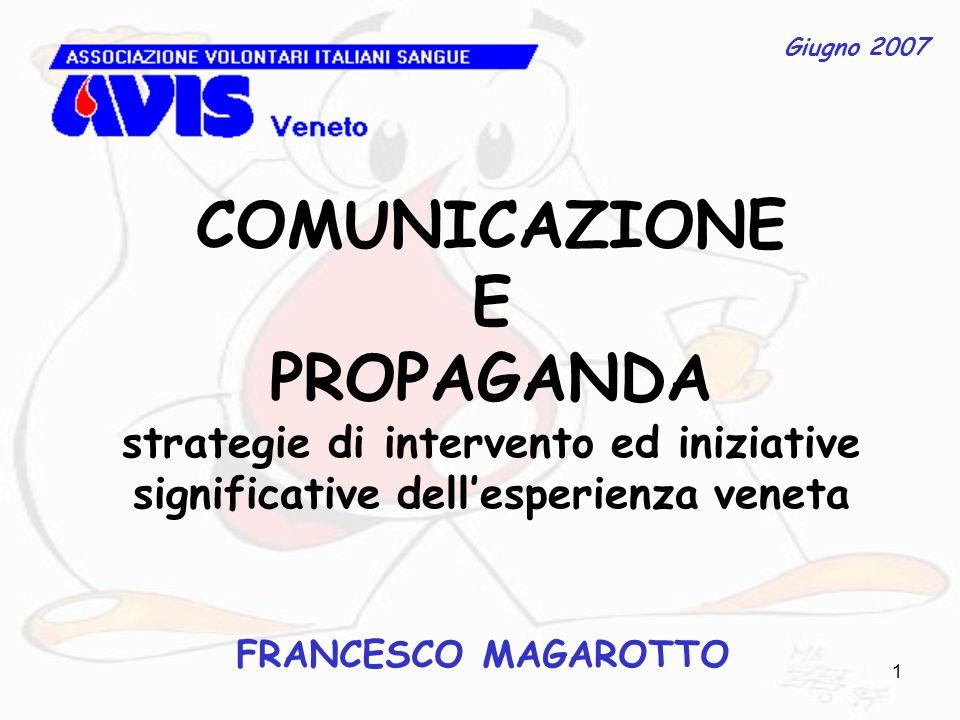 1 COMUNICAZIONE E PROPAGANDA strategie di intervento ed iniziative significative dellesperienza veneta FRANCESCO MAGAROTTO Giugno 2007