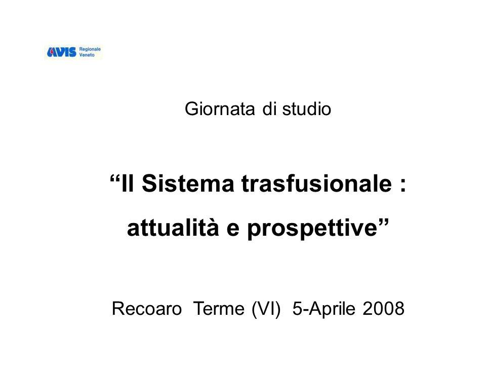 Giornata di studio Il Sistema trasfusionale : attualità e prospettive Recoaro Terme (VI) 5-Aprile 2008