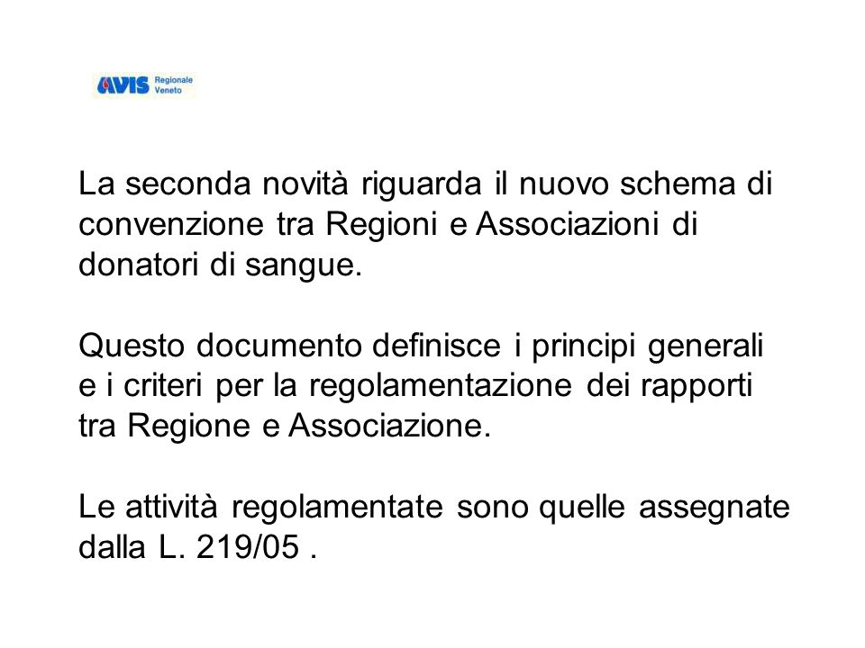 La seconda novità riguarda il nuovo schema di convenzione tra Regioni e Associazioni di donatori di sangue.