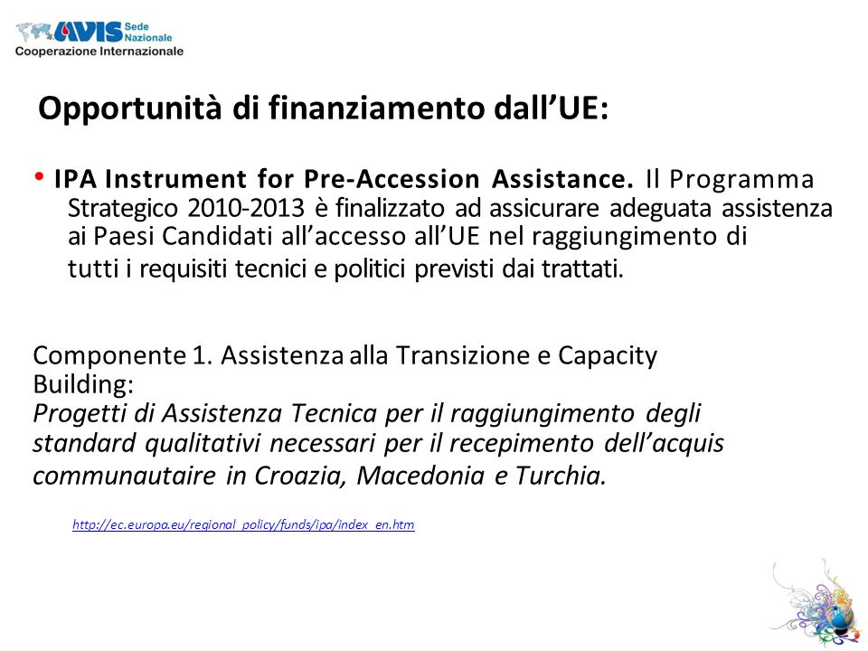 Opportunità di finanziamento dallUE: IPA Instrument for Pre-Accession Assistance.