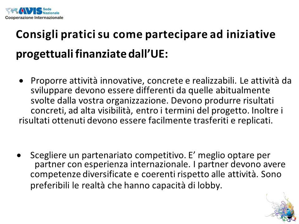 Consigli pratici su come partecipare ad iniziative progettuali finanziate dallUE: Proporre attività innovative, concrete e realizzabili.