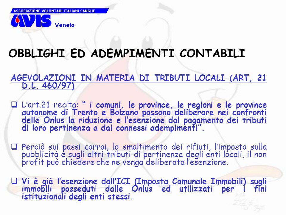 OBBLIGHI ED ADEMPIMENTI CONTABILI AGEVOLAZIONI IN MATERIA DI TRIBUTI LOCALI (ART, 21 D.L. 460/97) Lart.21 recita: i comuni, le province, le regioni e