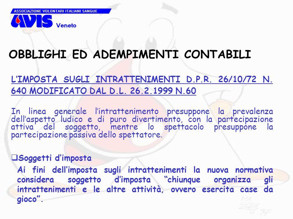 OBBLIGHI ED ADEMPIMENTI CONTABILI LIMPOSTA SUGLI INTRATTENIMENTI D.P.R. 26/10/72 N. 640 MODIFICATO DAL D.L. 26.2.1999 N.60 In linea generale lintratte