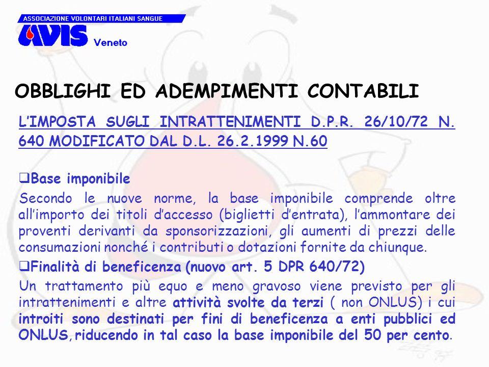 OBBLIGHI ED ADEMPIMENTI CONTABILI LIMPOSTA SUGLI INTRATTENIMENTI D.P.R. 26/10/72 N. 640 MODIFICATO DAL D.L. 26.2.1999 N.60 Base imponibile Secondo le