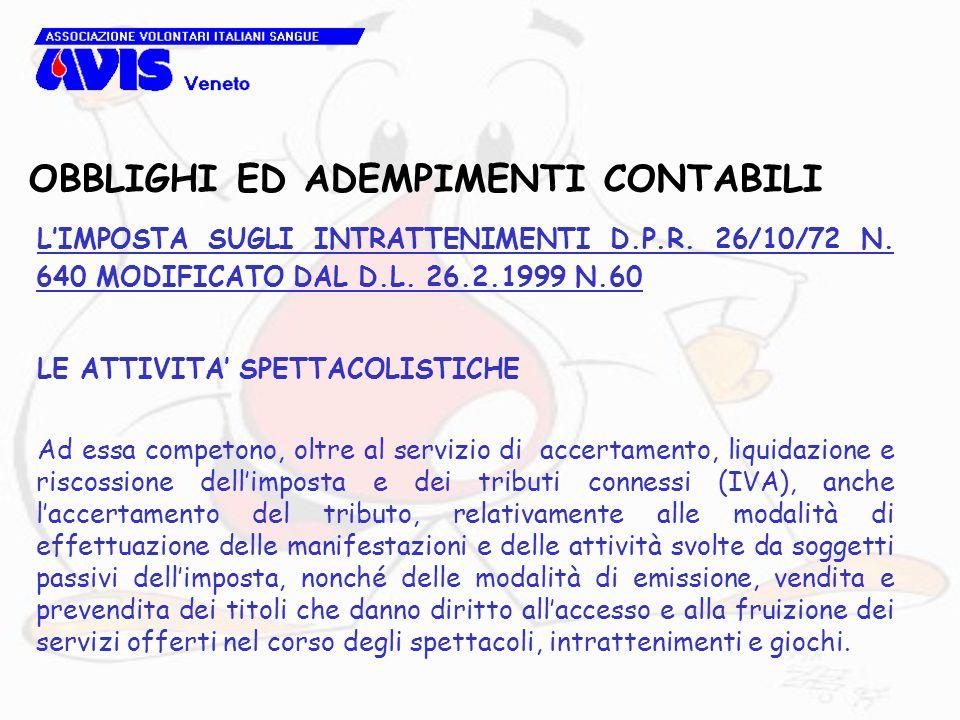 OBBLIGHI ED ADEMPIMENTI CONTABILI LIMPOSTA SUGLI INTRATTENIMENTI D.P.R. 26/10/72 N. 640 MODIFICATO DAL D.L. 26.2.1999 N.60 LE ATTIVITA SPETTACOLISTICH