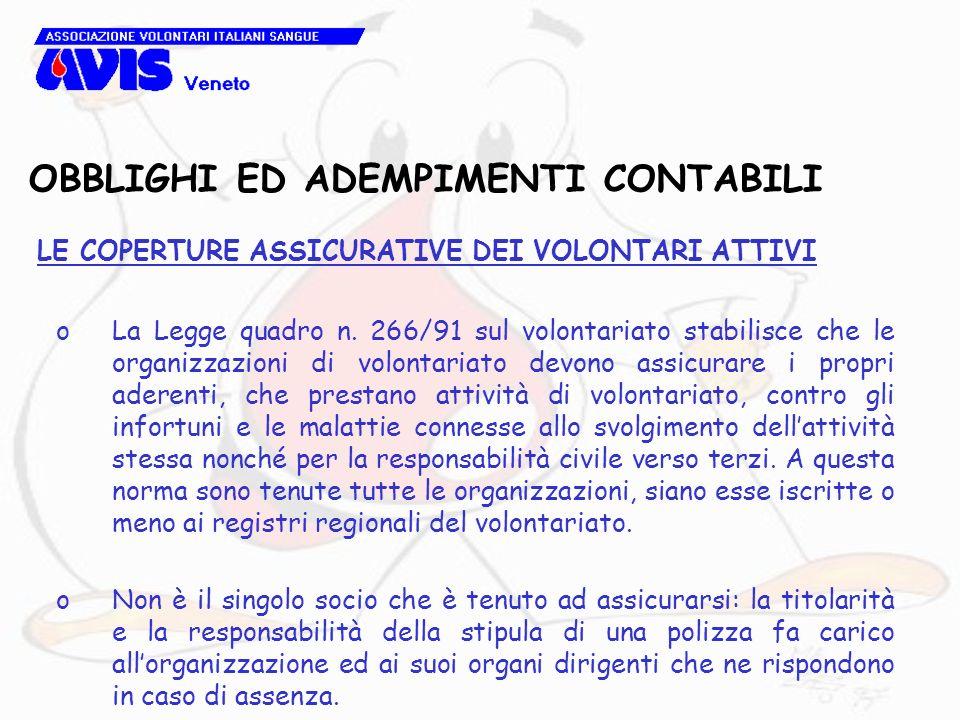 OBBLIGHI ED ADEMPIMENTI CONTABILI LE COPERTURE ASSICURATIVE DEI VOLONTARI ATTIVI oLa Legge quadro n. 266/91 sul volontariato stabilisce che le organiz