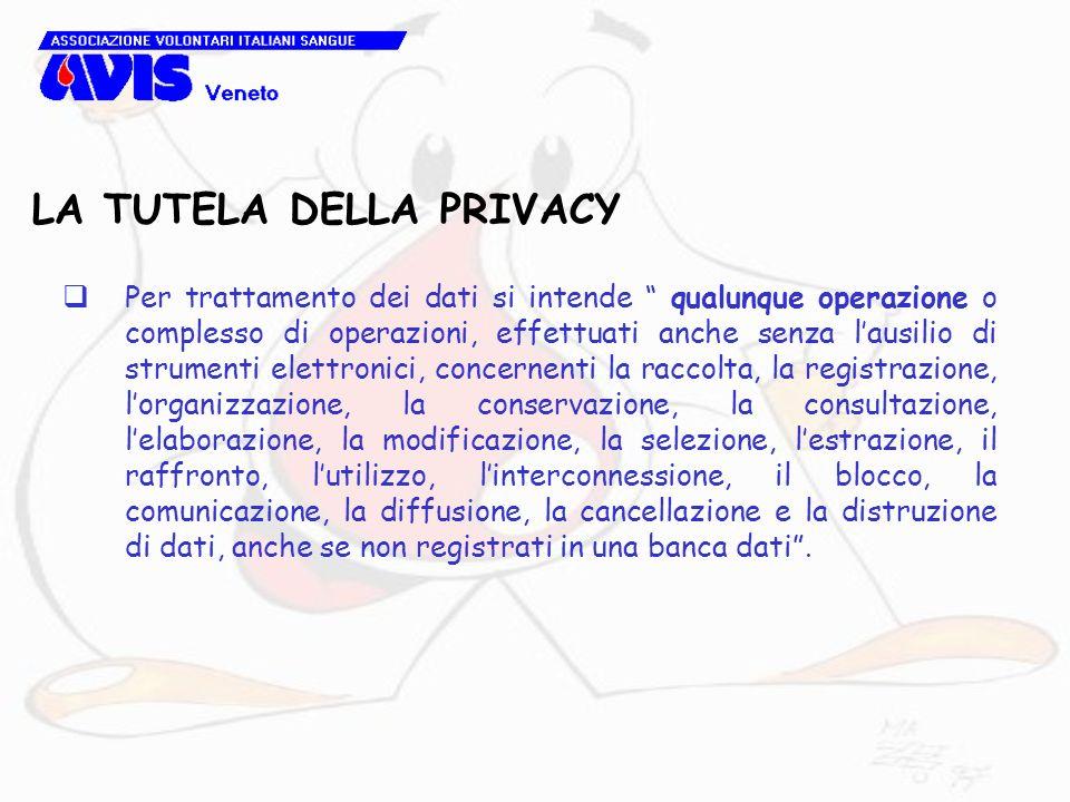 LA TUTELA DELLA PRIVACY Per trattamento dei dati si intende qualunque operazione o complesso di operazioni, effettuati anche senza lausilio di strumen