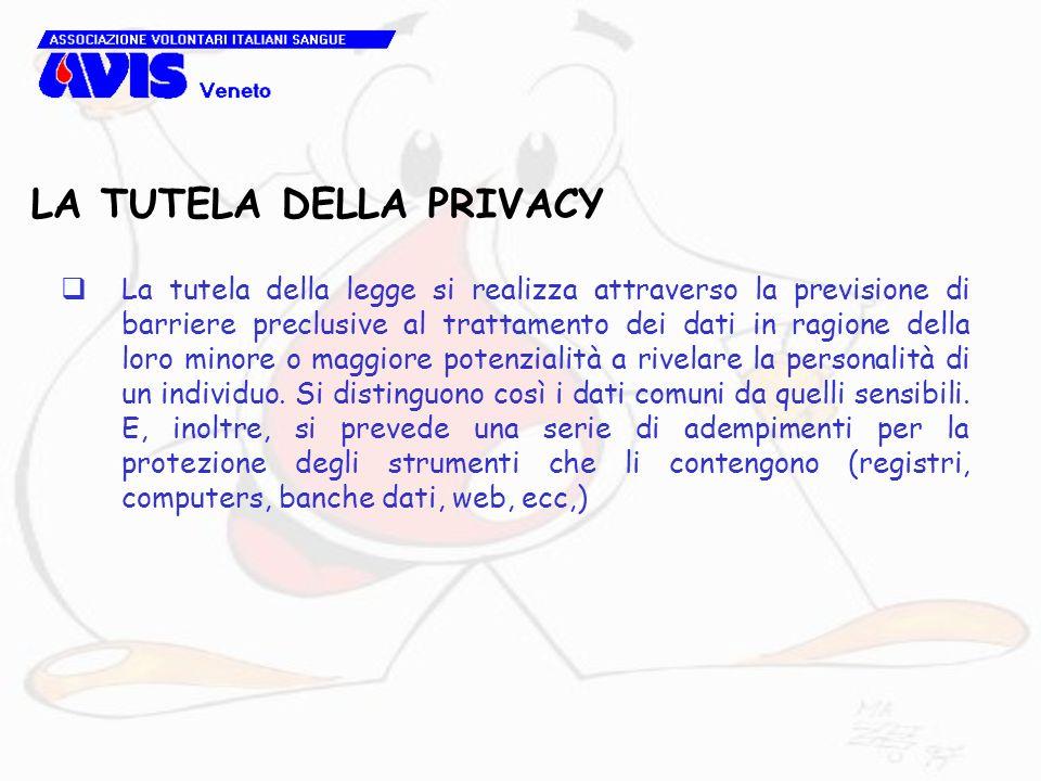 LA TUTELA DELLA PRIVACY La tutela della legge si realizza attraverso la previsione di barriere preclusive al trattamento dei dati in ragione della lor