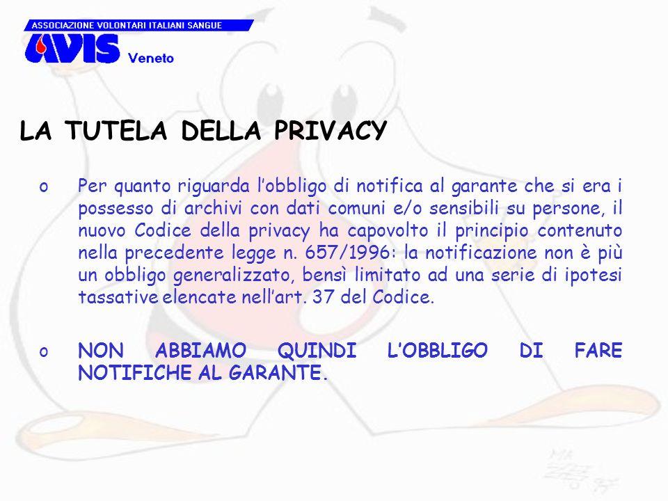 LA TUTELA DELLA PRIVACY oPer quanto riguarda lobbligo di notifica al garante che si era i possesso di archivi con dati comuni e/o sensibili su persone, il nuovo Codice della privacy ha capovolto il principio contenuto nella precedente legge n.