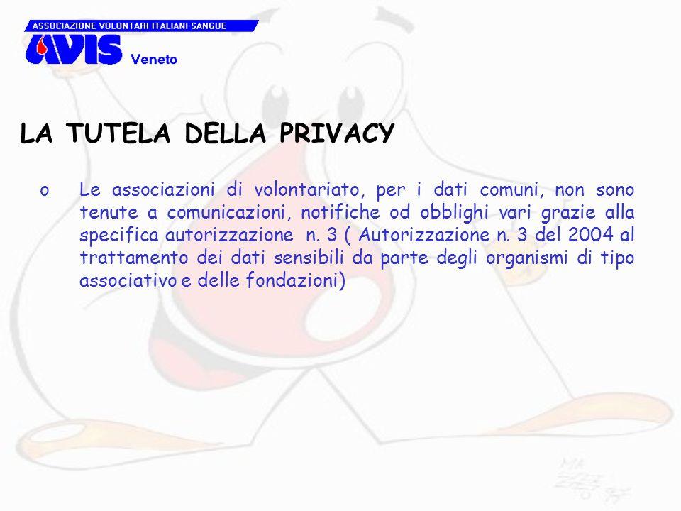LA TUTELA DELLA PRIVACY oLe associazioni di volontariato, per i dati comuni, non sono tenute a comunicazioni, notifiche od obblighi vari grazie alla specifica autorizzazione n.