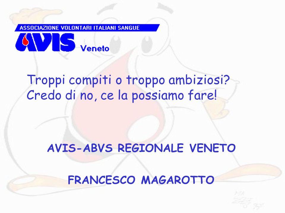 AVIS-ABVS REGIONALE VENETO FRANCESCO MAGAROTTO Troppi compiti o troppo ambiziosi? Credo di no, ce la possiamo fare!