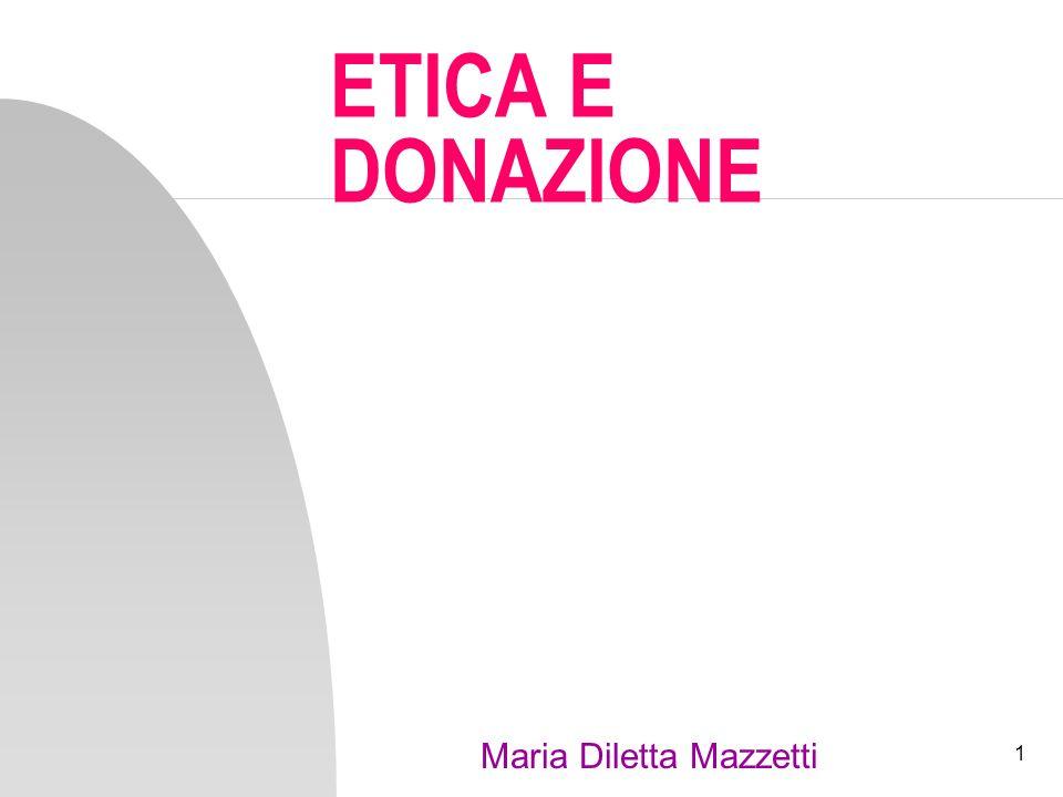 1 ETICA E DONAZIONE Maria Diletta Mazzetti