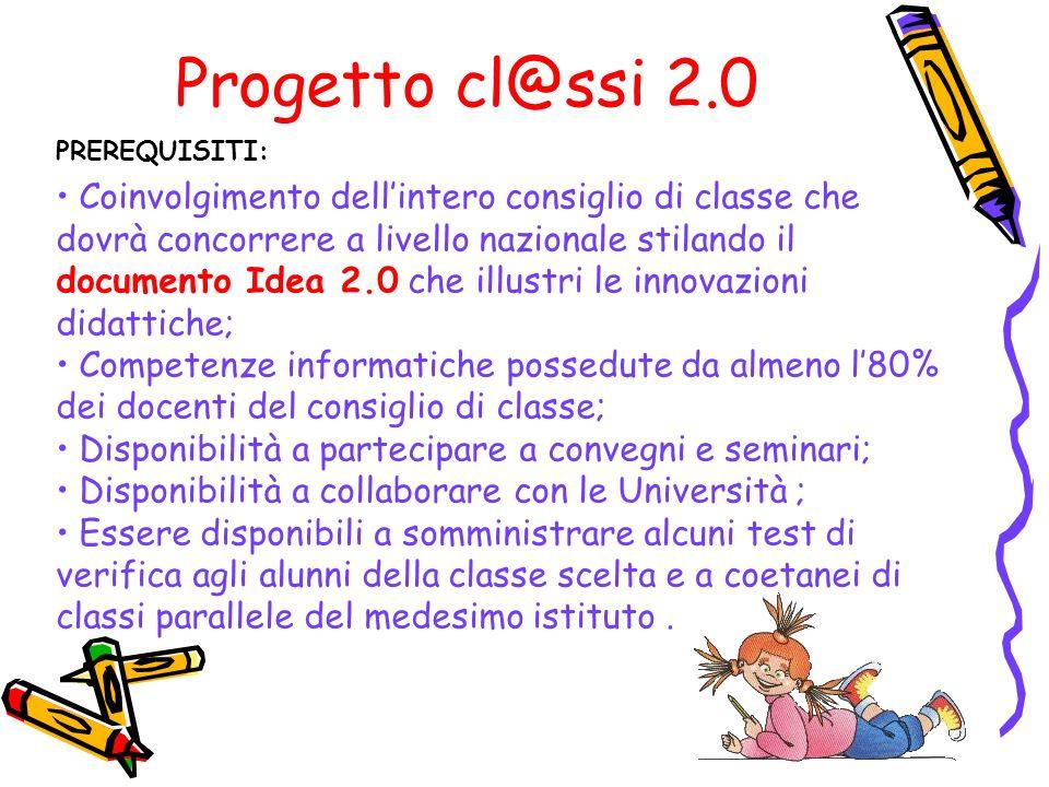 Progetto cl@ssi 2.0 PREREQUISITI: Coinvolgimento dellintero consiglio di classe che dovrà concorrere a livello nazionale stilando il documento Idea 2.