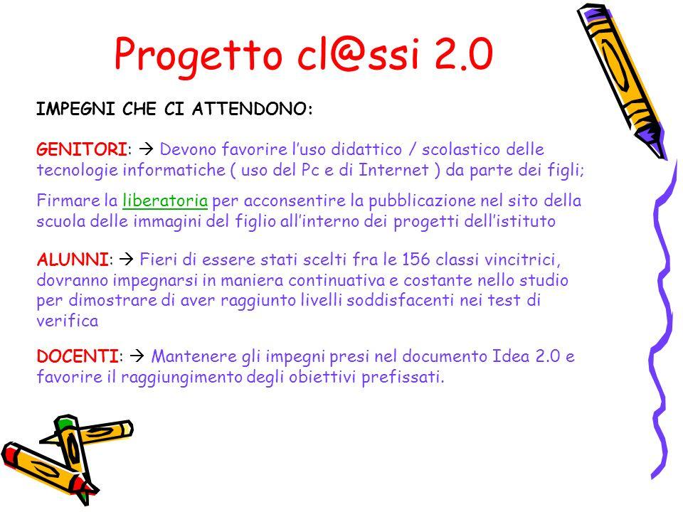 Progetto cl@ssi 2.0 IMPEGNI CHE CI ATTENDONO: GENITORI: Devono favorire luso didattico / scolastico delle tecnologie informatiche ( uso del Pc e di In