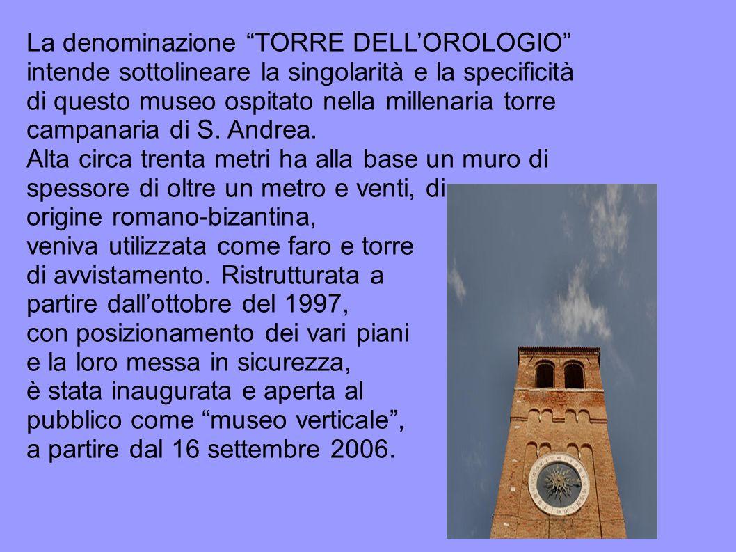 La denominazione TORRE DELLOROLOGIO intende sottolineare la singolarità e la specificità di questo museo ospitato nella millenaria torre campanaria di