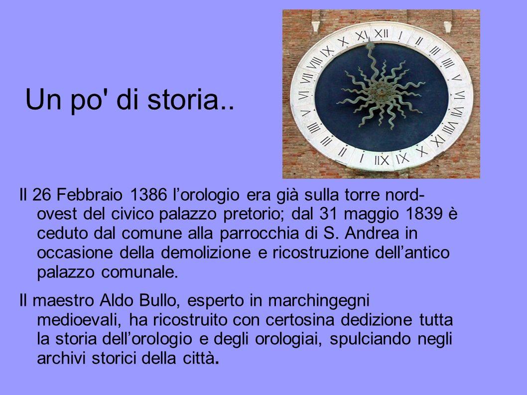 Un po' di storia.. Il 26 Febbraio 1386 lorologio era già sulla torre nord- ovest del civico palazzo pretorio; dal 31 maggio 1839 è ceduto dal comune a