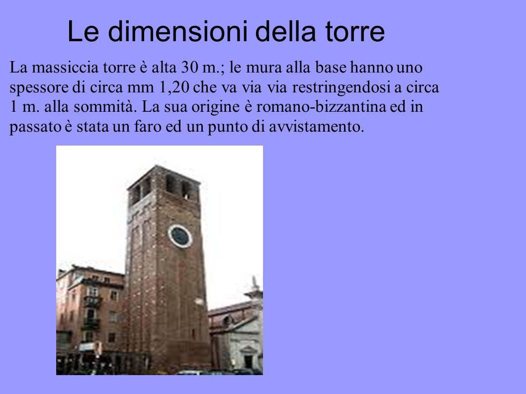 Le dimensioni della torre La massiccia torre è alta 30 m.; le mura alla base hanno uno spessore di circa mm 1,20 che va via via restringendosi a circa
