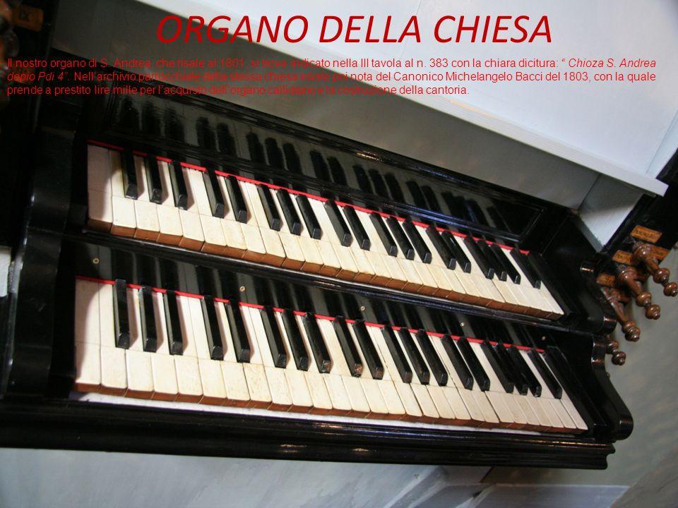 ORGANO DELLA CHIESA Il nostro organo di S. Andrea, che risale al 1801, si trova indicato nella III tavola al n. 383 con la chiara dicitura: Chioza S.