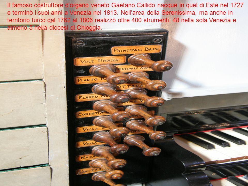 Il famoso costruttore dorgano veneto Gaetano Callido nacque in quel di Este nel 1727 e terminò i suoi anni a Venezia nel 1813. Nellarea della Sereniss