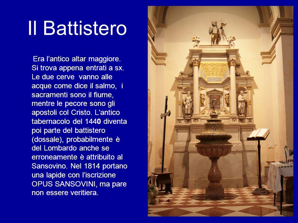 Il Battistero Era lantico altar maggiore. Si trova appena entrati a sx. Le due cerve vanno alle acque come dice il salmo, i sacramenti sono il fiume,