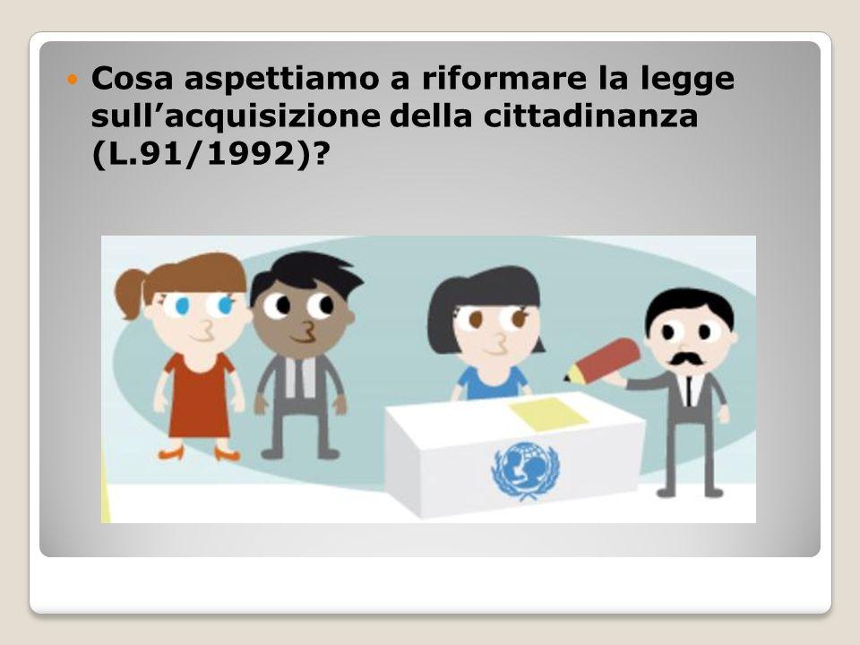 Cosa aspettiamo a riformare la legge sullacquisizione della cittadinanza (L.91/1992)?