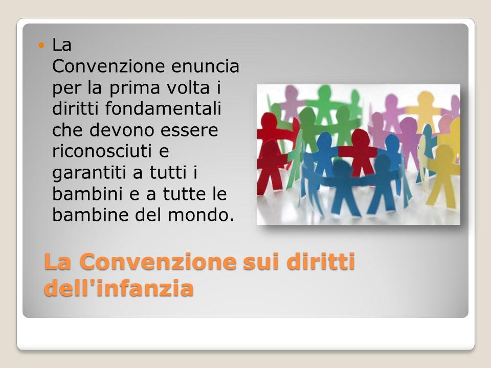 La Convenzione sui diritti dell'infanzia La Convenzione enuncia per la prima volta i diritti fondamentali che devono essere riconosciuti e garantiti a