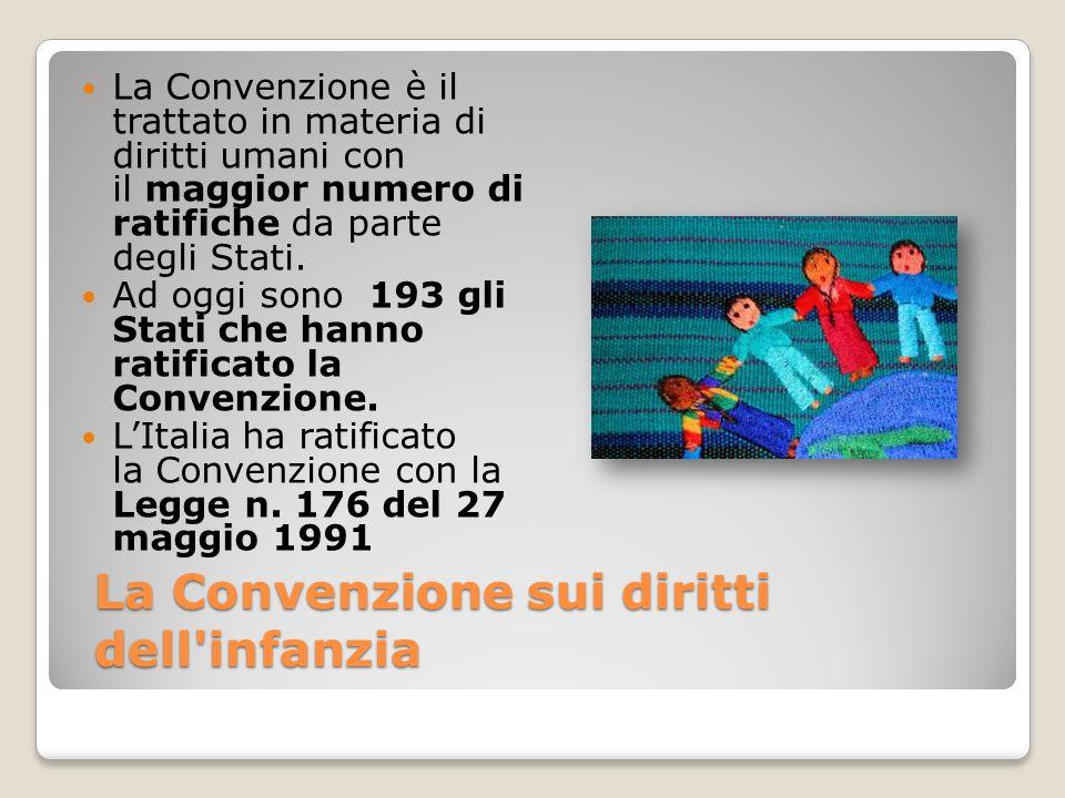 La Convenzione sui diritti dell'infanzia La Convenzione è il trattato in materia di diritti umani con il maggior numero di ratifiche da parte degli St