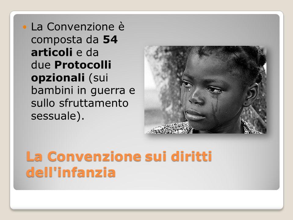 La Convenzione sui diritti dell'infanzia La Convenzione è composta da 54 articoli e da due Protocolli opzionali (sui bambini in guerra e sullo sfrutta