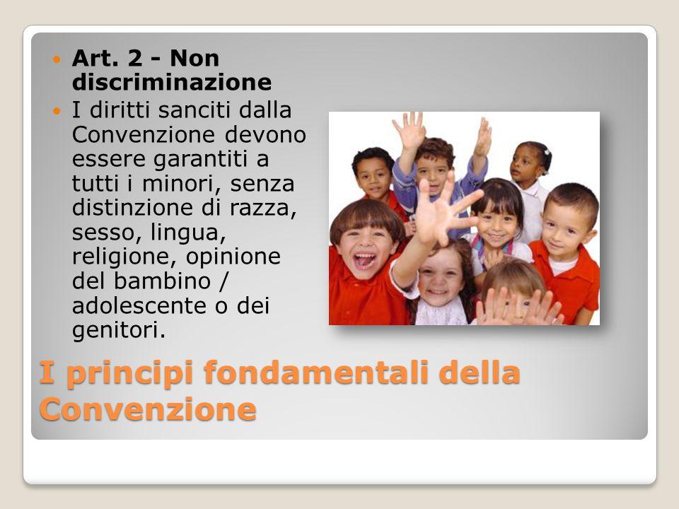 I principi fondamentali della Convenzione Art. 2 - Non discriminazione I diritti sanciti dalla Convenzione devono essere garantiti a tutti i minori, s