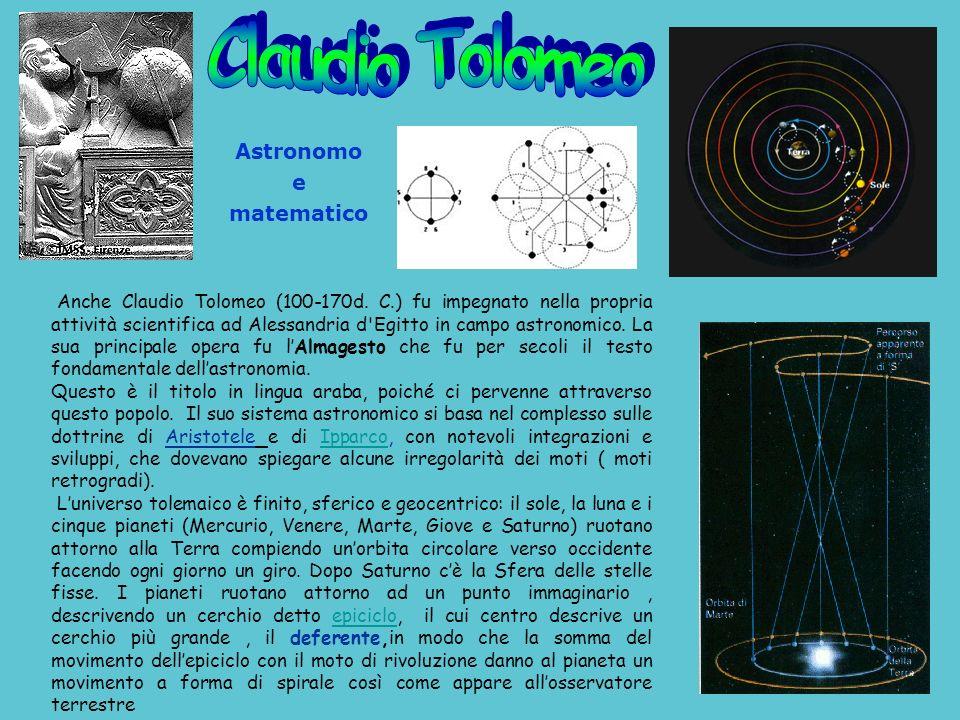 Anche Claudio Tolomeo (100-170d. C.) fu impegnato nella propria attività scientifica ad Alessandria d'Egitto in campo astronomico. La sua principale o