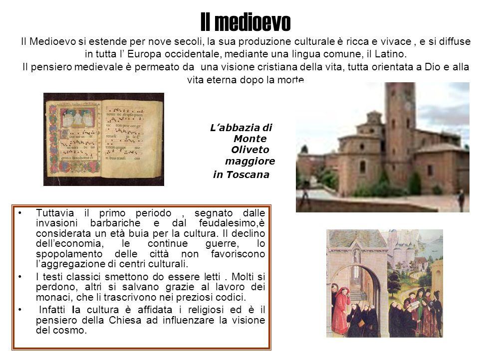 Il medioevo Il Medioevo si estende per nove secoli, la sua produzione culturale è ricca e vivace, e si diffuse in tutta l Europa occidentale, mediante