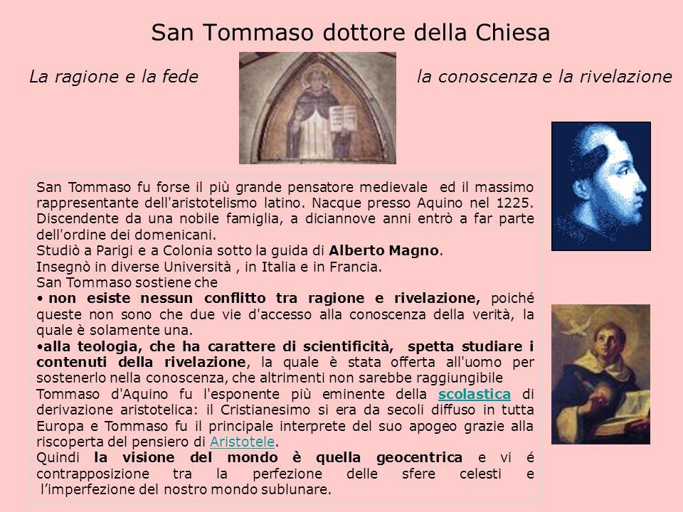 San Tommaso dottore della Chiesa La ragione e la fede la conoscenza e la rivelazione San Tommaso fu forse il più grande pensatore medievale ed il mass