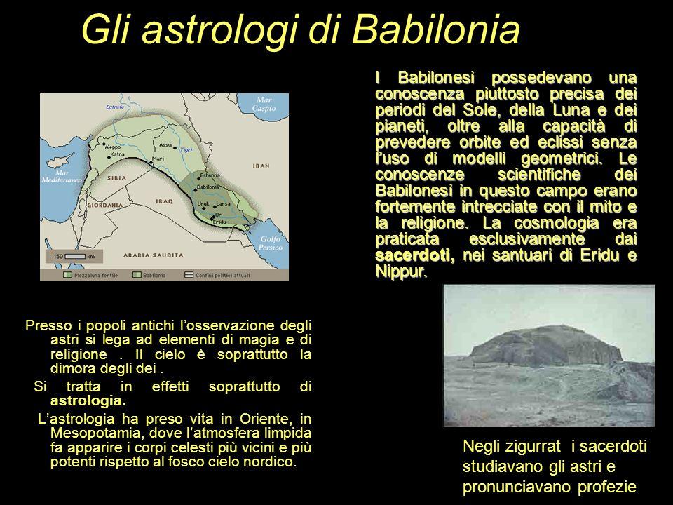 Gli astrologi di Babilonia Presso i popoli antichi losservazione degli astri si lega ad elementi di magia e di religione. Il cielo è soprattutto la di