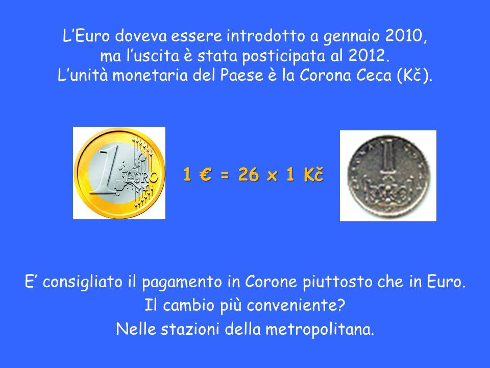 LEuro doveva essere introdotto a gennaio 2010, ma luscita è stata posticipata al 2012. Lunità monetaria del Paese è la Corona Ceca (Kč). E consigliato