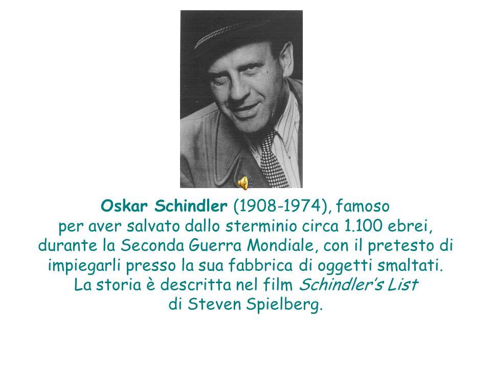 Oskar Schindler (1908-1974), famoso per aver salvato dallo sterminio circa 1.100 ebrei, durante la Seconda Guerra Mondiale, con il pretesto di impiega