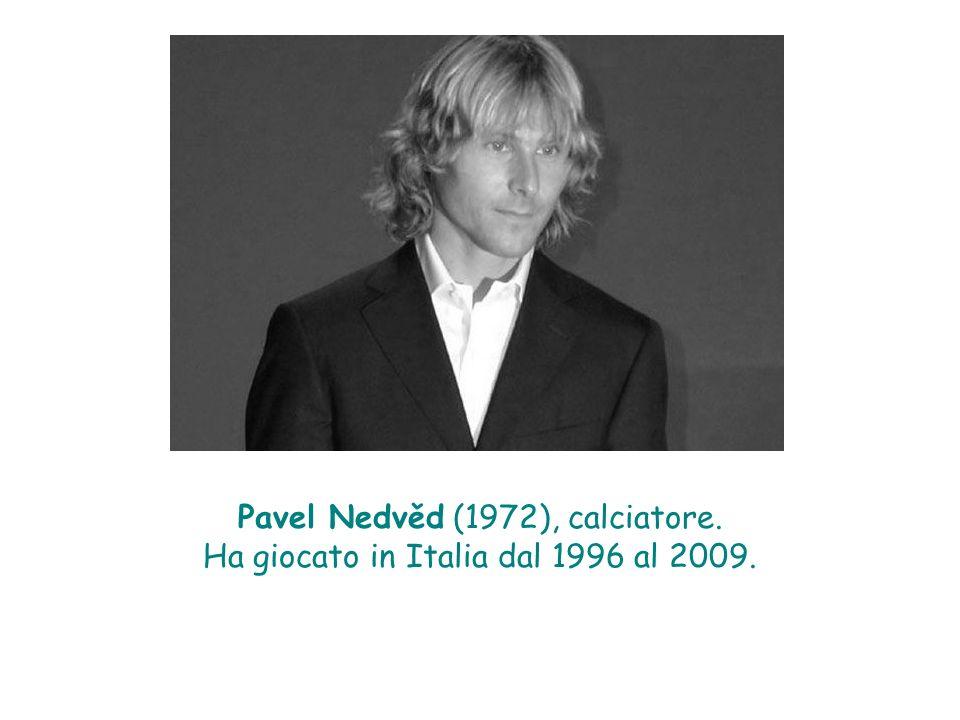 Pavel Nedvěd (1972), calciatore. Ha giocato in Italia dal 1996 al 2009.