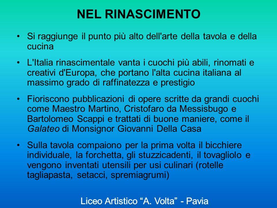 NEL RINASCIMENTO Si raggiunge il punto più alto dell'arte della tavola e della cucina L'Italia rinascimentale vanta i cuochi più abili, rinomati e cre