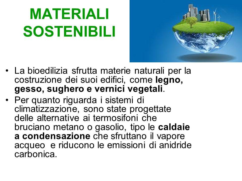 MATERIALI SOSTENIBILI La bioedilizia sfrutta materie naturali per la costruzione dei suoi edifici, come legno, gesso, sughero e vernici vegetali. Per