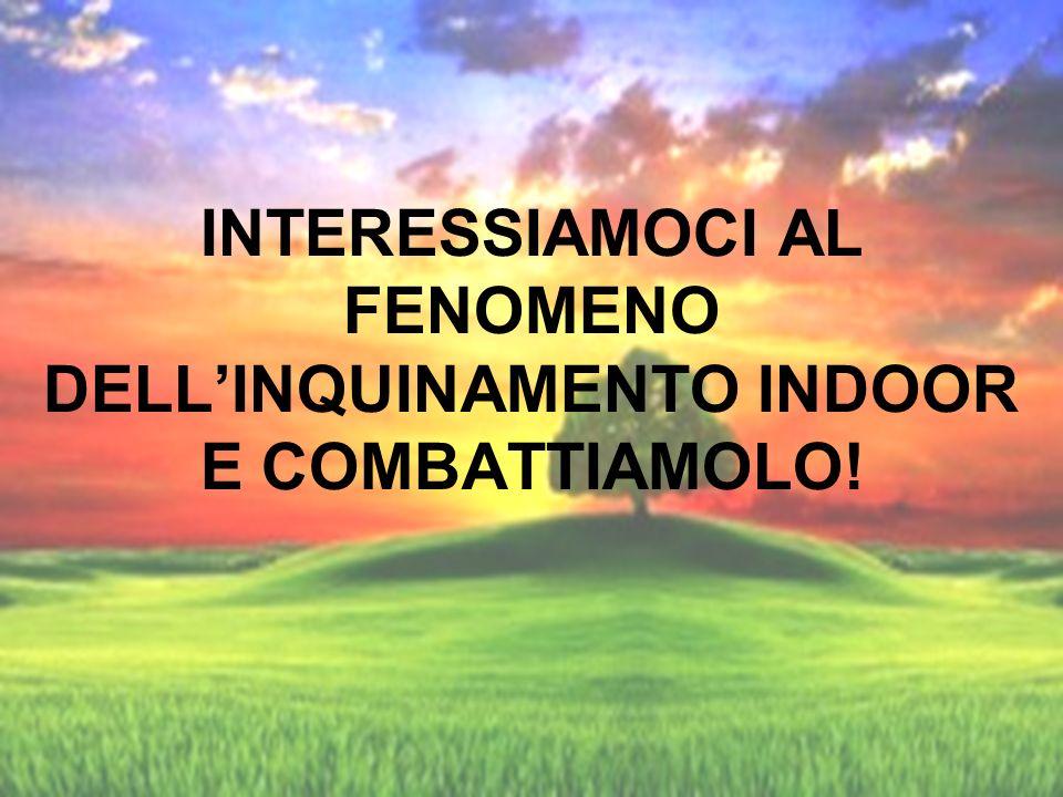 INTERESSIAMOCI AL FENOMENO DELLINQUINAMENTO INDOOR E COMBATTIAMOLO!