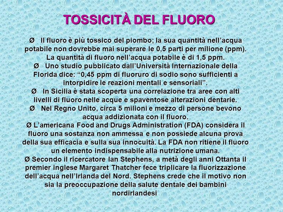 Ø Il fluoro è più tossico del piombo; la sua quantità nellacqua potabile non dovrebbe mai superare le 0,5 parti per milione (ppm). La quantità di fluo