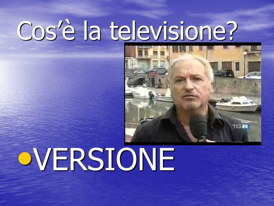 Cosè la televisione VERSIONE VERSIONE