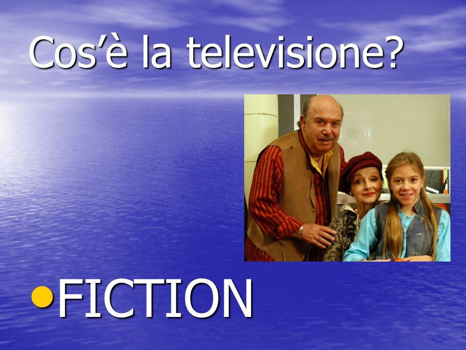 Cosè la televisione? FICTION FICTION