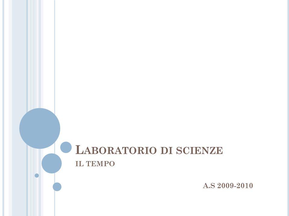 L ABORATORIO DI SCIENZE IL TEMPO A.S 2009-2010
