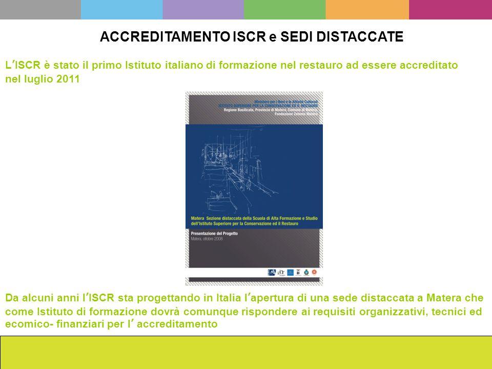 La scuola dellISCR da Cesare Brandi ad oggi Francesca Romana Mainieri ACCREDITAMENTO ISCR e SEDI DISTACCATE LISCR è stato il primo Istituto italiano d
