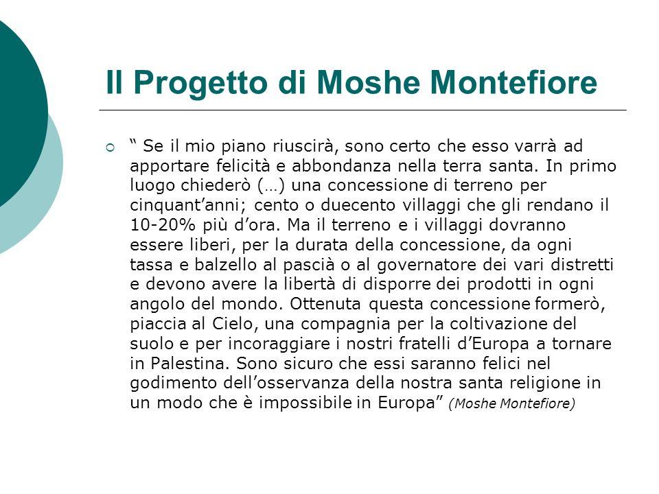 Il Progetto di Moshe Montefiore Se il mio piano riuscirà, sono certo che esso varrà ad apportare felicità e abbondanza nella terra santa.