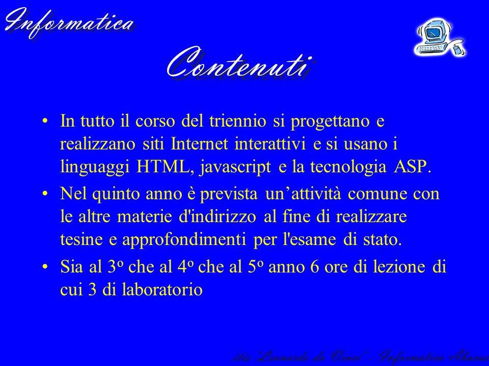In tutto il corso del triennio si progettano e realizzano siti Internet interattivi e si usano i linguaggi HTML, javascript e la tecnologia ASP. Nel q