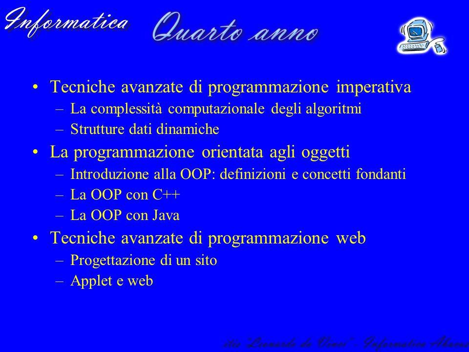 Tecniche avanzate di programmazione imperativa –La complessità computazionale degli algoritmi –Strutture dati dinamiche La programmazione orientata ag