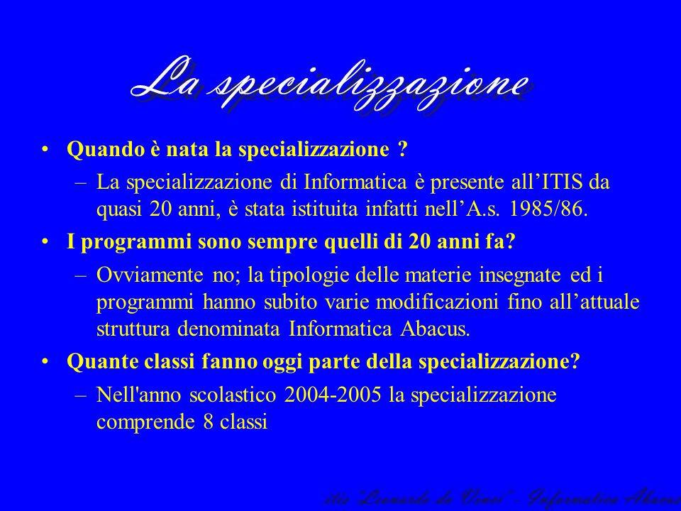 Quando è nata la specializzazione ? –La specializzazione di Informatica è presente allITIS da quasi 20 anni, è stata istituita infatti nellA.s. 1985/8